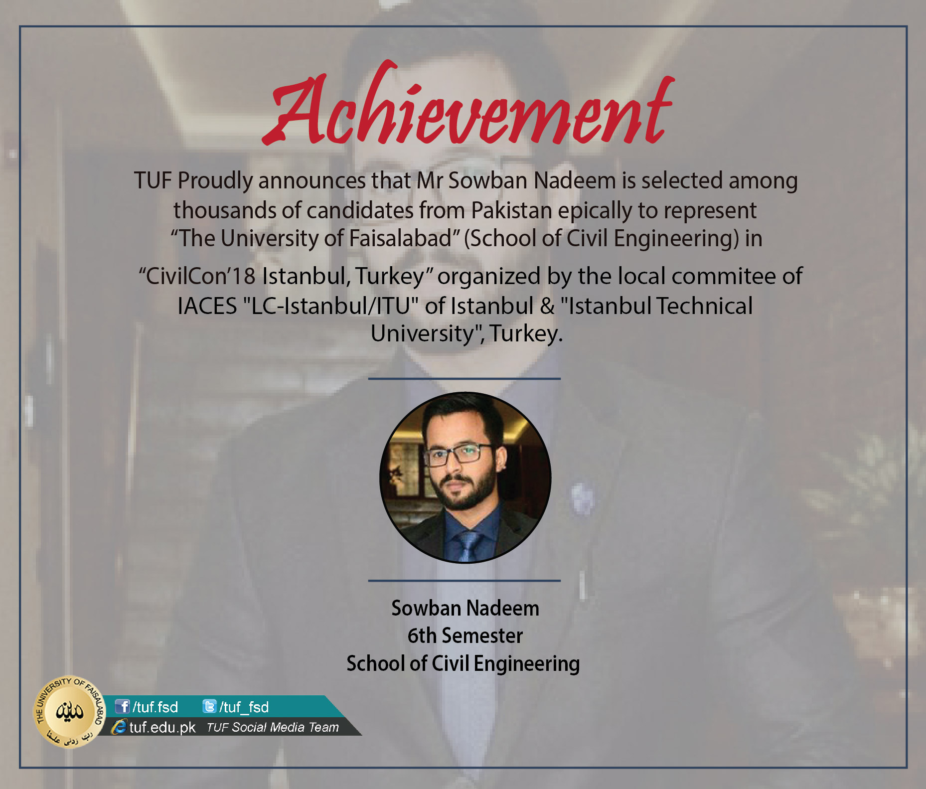 "TUF student Mr Sowban Nadeem is selected in ""CivilCon'18 Istanbul, Turkey"" to represent The University of Faisalabad"